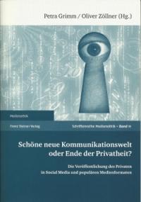 Neu erschienen: Petra Grimm/Oliver Zöllner (Hrsg.): Schöne neue Kommunikationswelt oder Ende der Privatheit? Stuttgart 2012