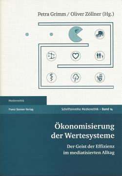 Der Band 'Ökonomisierung der Wertesysteme: Der Geist der Effizienz im mediatisierten Alltag' (Franz Steiner Verlag, Stuttgart 2015)