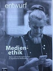 Heft 4/2016 der Zeitschrift 'entwurf' widmet sich der Medienethik als Vermittlungsinstanz von Werte- und Handlungskompetenz im digitalisierten Medienalltag